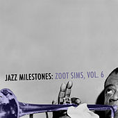Jazz Milestones: Zoot Sims, Vol. 6 de Zoot Sims