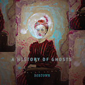 A History of Ghosts de Bobtown
