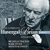The Complete Havergal Brian Songbook, Vol. 2 by Various Artists