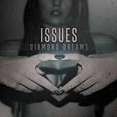 Diamond Dreams by Issues