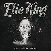 Ain't Gonna Drown by Elle King