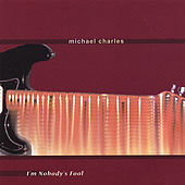 I'm Nobody's Fool by Michael Charles