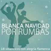 Blanca Navidad por Rumbas. 18 Villancicos Con Alegría Flamenca by Various Artists