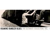 Roaming Rambler Blues: The Ultimate Collection, Vol. 1 de Various Artists