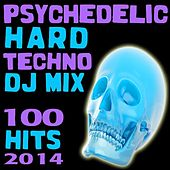 Psychedelic Hard Techno DJ Mix 100 Hits 2014 by Various Artists