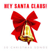 Hey Santa Claus! - 50 #christmas Songs by Various Artists