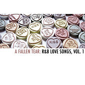 A Fallen Tear: R&B Love Songs, Vol. 1 by Various Artists