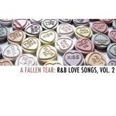 A Fallen Tear: R&B Love Songs, Vol. 2 by Various Artists