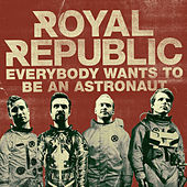 Everybody Wants To Be An Astronaut by Royal Republic