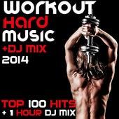 Workout Hard Music DJ Mix 2014 Top 100 Hits + 1 Hour DJ Mix by Various Artists
