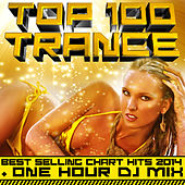 Top 100 Trance Best Selling Chart Hits 2014 + One Hour DJ Mix by Various Artists