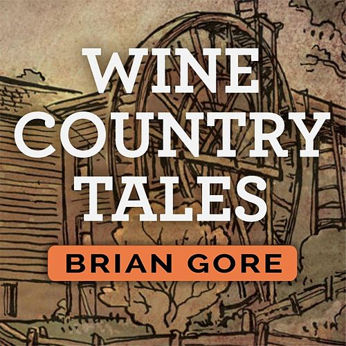 Wine Country Tales: Napa and Sonoma by Brian Gore