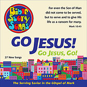 Go, Jesus, Go! the Serving Savior in the Gospel of Mark by Bible StorySongs