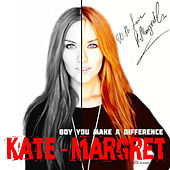 Boy You Make a Difference. New Sound by Kate-Margret
