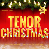 Tenor Christmas: 40 Greatest Holiday Favorites in Classical Style by Various Artists