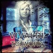 Vivaldi to Work – Vivaldi Classic Office Music for the Workplace by Classic Office Music Workplace