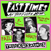 Fast Times At Tardcore High by Truckasaurus