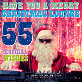 Have You a Merry Christmas Lounge (55 Musical Wishes) von Various Artists