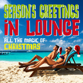 Season's Greetings in Lounge (All the Magic of Christmas) by Various Artists