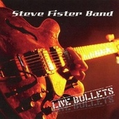 Live Bullets by Steve Fister Band