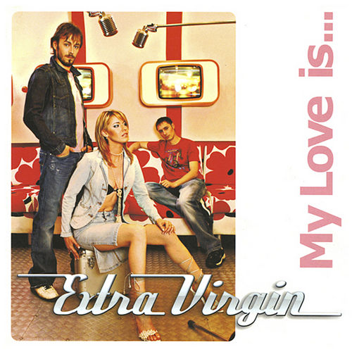 My Love Is by Extra Virgin
