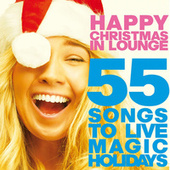 Happy Christmas in Lounge (55 Songs to Live Magic Holidays) von Various Artists