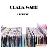 I Believe by Clara Ward