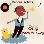 Sing When You Swing by Various Artists