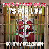 It's Not for Xmas, It's for Life - Country Collection by Various Artists