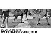 Cha Cha on the Moon: Best of British Women's Music, Vol. 10 von Various Artists