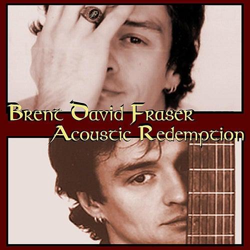Acoustic Redemption by Brent David Fraser