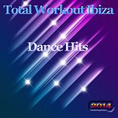 Total Workout Ibiza Dance Hits 2014 (Top Dance Melbourne Progressive Trance Electro EDM DJ Hits) by Various Artists