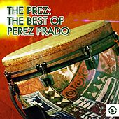 The Prez: The Best of Perez Prado von Perez Prado