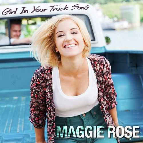 Girl in Your Truck Song by Maggie Rose