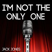 I'm Not the Only One von Jack Jones
