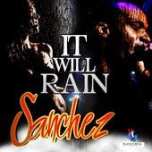 It Will Rain by Sanchez