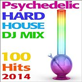 Psychedelic Hard House DJ Mix 100 Hits 2014 by Various Artists