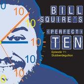 Bill Squire's (Perfect) Ten Episode 11: Slubberdegullion by Bill Squire