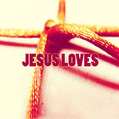 Jesus Loves by Various Artists