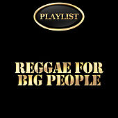 Reggae for Big People Playlist de Various Artists