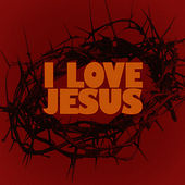 I Love Jesus by Various Artists