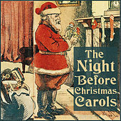 The Night Before Christmas Carols: Classic Holiday Songs for Children and Adults Featuring 12 Days of Christmas, Deck the Halls, Jingle Bells, Joy to the World, Silent Night, The First Noel, & More! by Various Artists