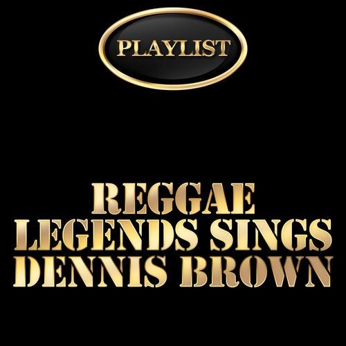 Reggae Legends Sing Dennis Brown Playlist by Various Artists