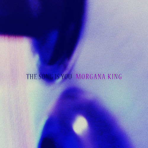 The Song Is You von Morgana King