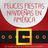 Felices Fiestas Navideñas en América. Los Mejores Villancicos Americanos de Siempre de Various Artists