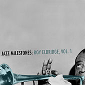 Jazz Milestones: Roy Eldridge, Vol. 1 by Roy Eldridge