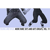 Young and Wild: More Rare 50s and 60s Greats, Vol. 11 by Various Artists