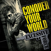 Conquer Your World by Excessive Force