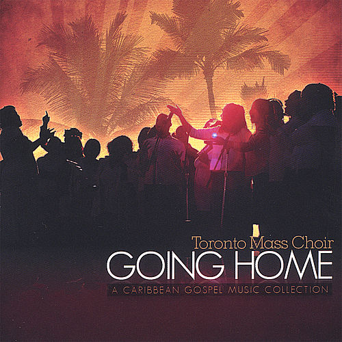 Going Home by Toronto Mass Choir