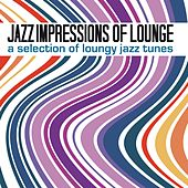 Jazz Impressions of Lounge (A Selection of Loungy Jazz Tunes) de Various Artists